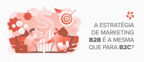 A estratégia de marketing B2B é a mesma que para B2C? | Pit Brand Inside