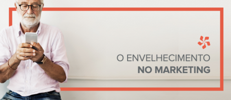 O envelhecimento no marketing | Pit Brand Inside