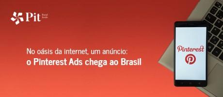 No oásis da internet, um anúncio – o Pinterest Ads chega ao Brasil | Pit Brand Inside